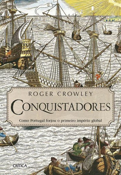 Conquistadores. Como Portugal Forjou o Primeiro Império Global, livro de Roger Crowley
