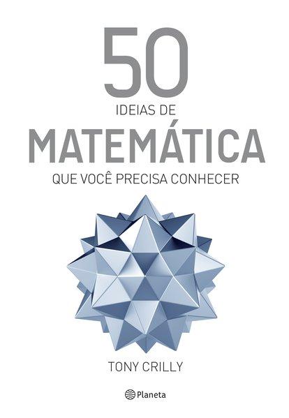 50 ideias de matemática que você precisa conhecer, livro de Tony Crilly