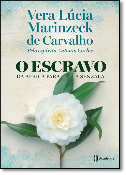 Escravo, O: Da África Para a Senzala, livro de Vera Lúcia Marinzeck de Carvalho
