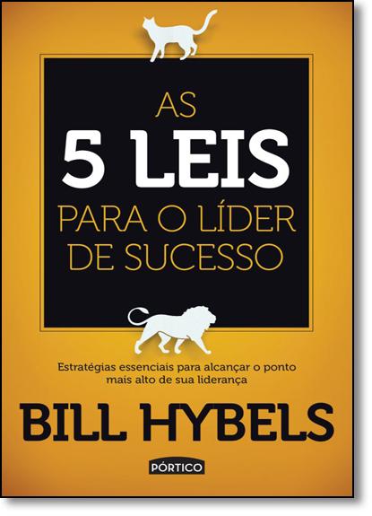 5 Leis Para o Líder de Sucesso, As: Estratégias Essenciais Para Alcançar o Ponto Mais Alto de Sua Liderança, livro de Bill Hybels
