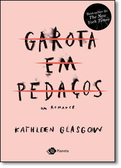 Garota em Pedaços: Um Romance, livro de Kathleen Glasgow