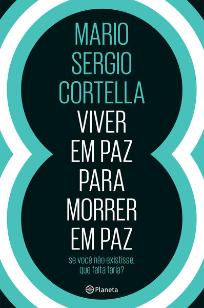Viver em Paz Para Morrer em Paz: Se Você Não Existisse, que Falta Faria?, livro de Mario Sergio Cortella