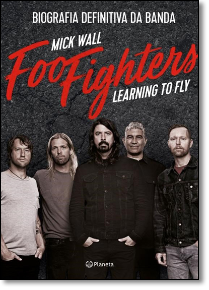 Foo Fighters: Learning to Fly - Biografia Definitiva da Banda, livro de Mick Wall