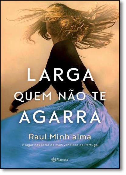 Larga Quem Não te Agarra, livro de Raul Minh'alma