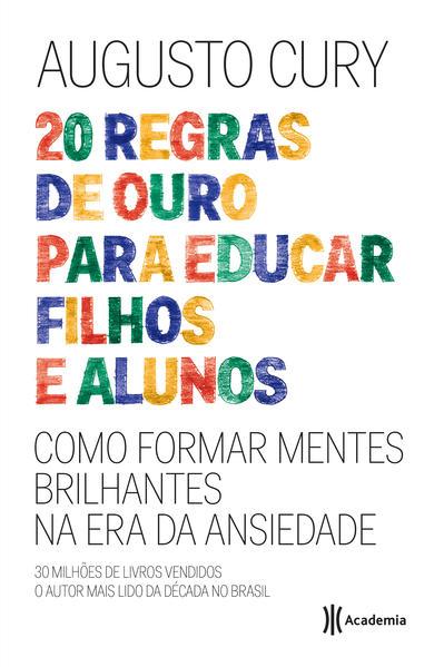 20 Regras de Ouro Para Educar Filhos e Alunos: Como Formar Mentes Brilhantes na Era da Ansiedade, livro de Augusto Cury
