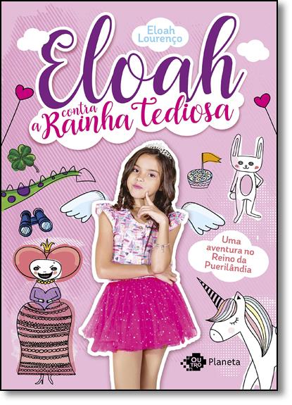 Eloah Contra A Rainha Tediosa - Uma Aventura No Reino da Puerilândia, livro de Eloah Lourenço