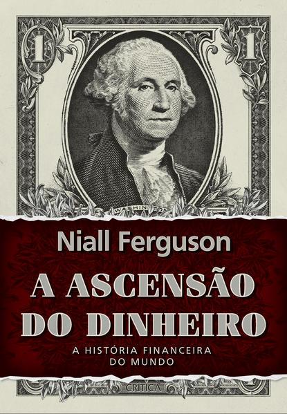 A Ascensão do Dinheiro. A História Financeira do Mundo, livro de Niall Ferguson