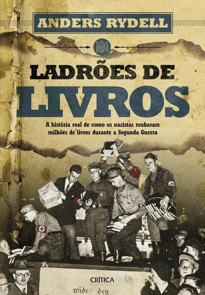 Ladrões de livros. A história real de como os nazistas roubaram milhões de livros durante a Segunda Guerra, livro de Anders Rydell