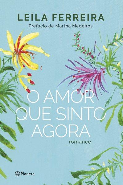 O amor que sinto agora. Romance, livro de Leila Ferreira