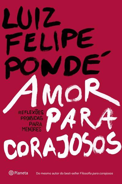 Amor para corajosos, livro de Luiz Felipe Pondé