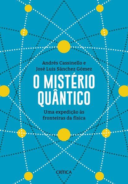 O mistério quântico, livro de Andrés Cassinello