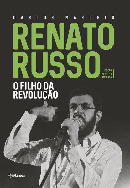 Renato Russo - O filho da revolução. Edição revista e ampliada, livro de Carlos Marcelo