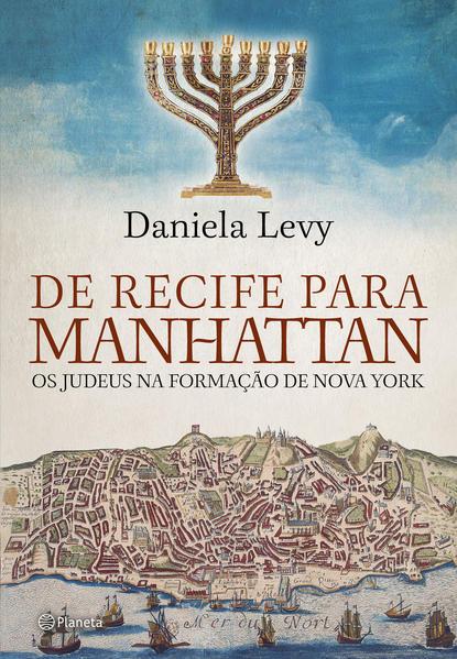 De Recife para Manhattan. Os Judeus na nova formação de Nova York, livro de Daniela Levy