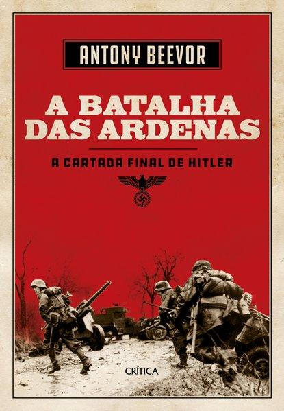 A batalha de Ardenas. A última cartada de Hitler, livro de Antony Beevor