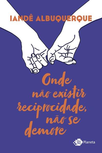 Onde não existir reciprocidade, não se demore, livro de Iandê Albuquerque