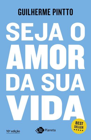 Seja o amor da sua vida, livro de Guilherme Pintto