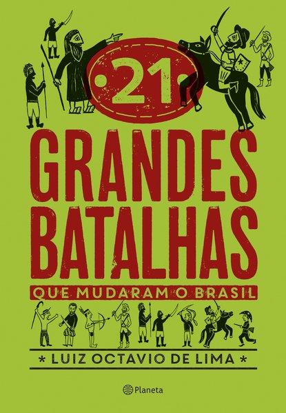21 grandes batalhas que mudaram o Brasil, livro de Luiz Octavio de Lima