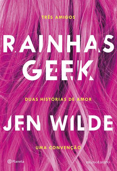 Rainhas geek. Três amigos. Duas histórias de amor. Uma convenção., livro de Jen Wilde