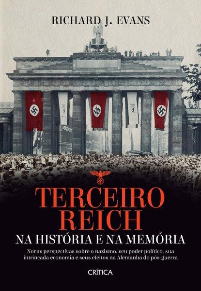Terceiro Reich na história e na memória. Novas perspectivas sobre o nazismo, seu poder político, sua intrincada economia e seus efeitos na Alemanha do pós-guerra, livro de Richard J. Evans