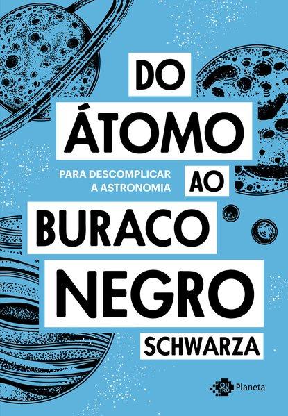 Do átomo ao buraco negro. Para descomplicar a astronomia, livro de  Schwarza