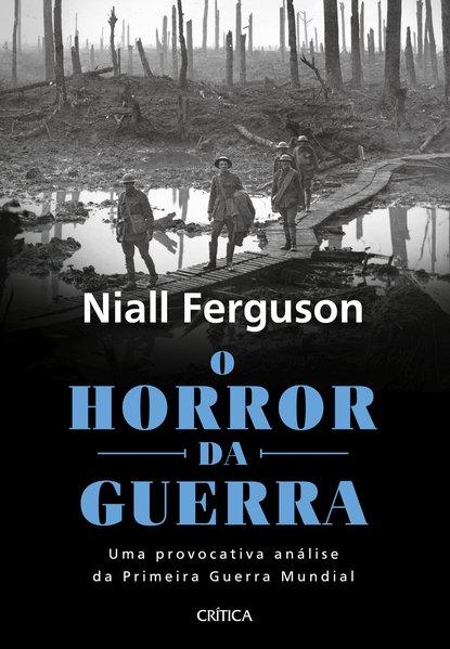 O horror da guerra. Uma provocativa análise da primeira guerra mundial, livro de Niall Ferguson