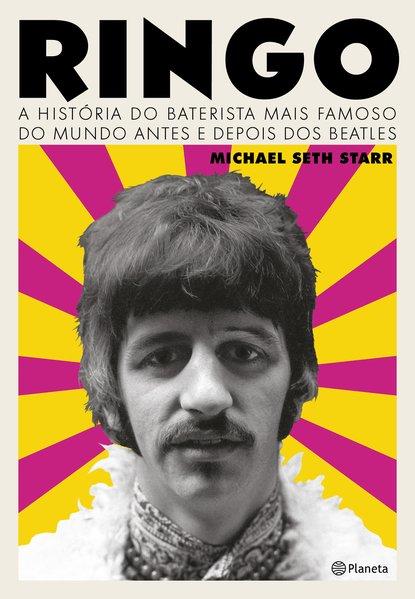 Ringo. A história do baterista mais famoso do mundo antes e depois dos Beatles, livro de Michael Seth Starr
