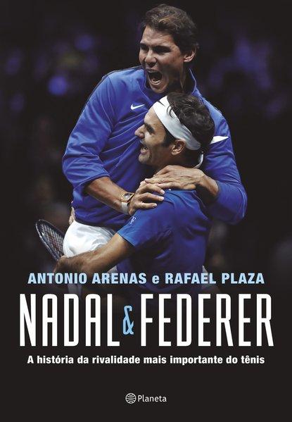 Nadal & Federer. A história da rivalidade entre os maiores tenistas do mundo, livro de Antonio Arenas, Rafael Plaza
