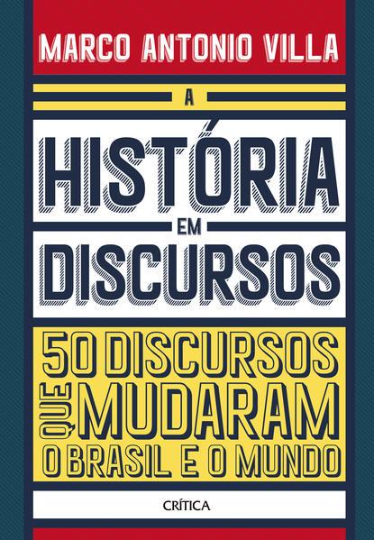 A história em discursos. 50 discursos que mudaram o Brasil e o mundo, livro de Marco Antonio Villa