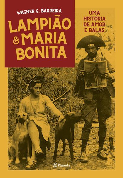 Lampião e Maria Bonita. Uma história de amor entre balas, livro de Wagner Barreira