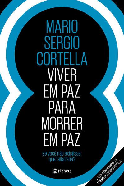 Viver em paz para morrer em paz. Se você não existisse, que falta faria?, livro de Mario Sergio Cortella