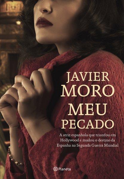 Meu pecado. A atriz espanhola que triunfou em hollywood e mudou o destino da espanha na segunda guerra mundial, livro de Javier Moro