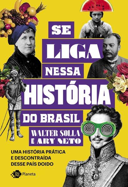 Se liga nessa história do Brasil. Uma história prática e descontraída desse país doido, livro de Walter Solla, Ary Neto