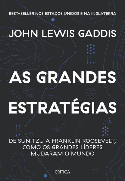 As grandes estratégias. De Sun Tzu a Franklin Roosevelt, como os grandes líderes mudaram o mundo, livro de John Lewis Gaddis