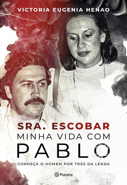 Sra. Escobar - Minha vida com Pablo. Conheça o homem por trás da lenda, livro de Victoria Eugenia Henao