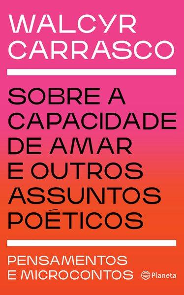 Sobre a capacidade de amar e outros assuntos poéticos. Pensamentos e microcontos, livro de Walcyr Carrasco