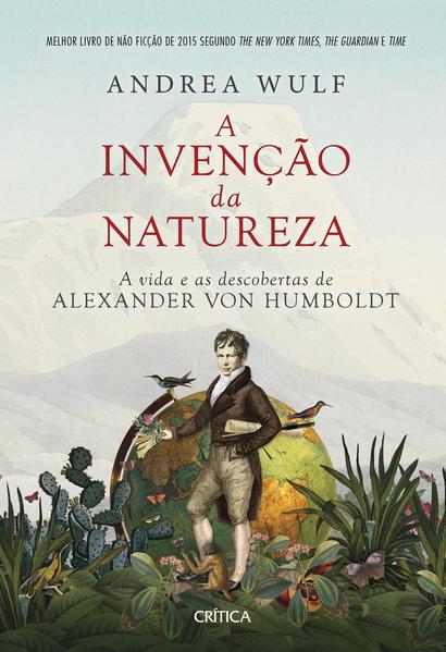 A invenção da natureza. A vida e as descobertas de Alexander von Humboldt, livro de Andrea Wulf