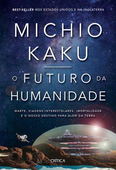 O futuro da humanidade. Marte, viagens interestelares, imortalidade e o nosso destino para além da Terra, livro de Michio Kaku