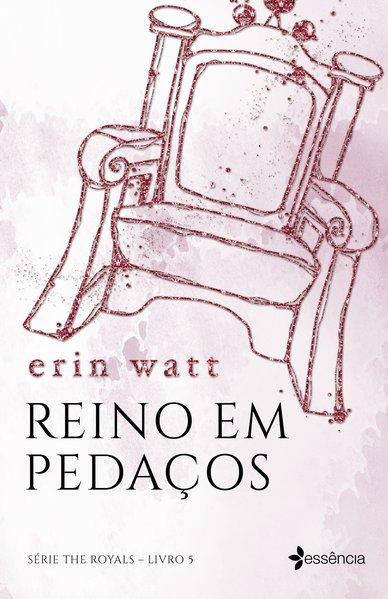 Reino em pedaços. Série The Royals - Livro 5, livro de Erin Watt