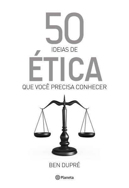 50 ideias de ética que você precisa conhecer, livro de Ben Dupré