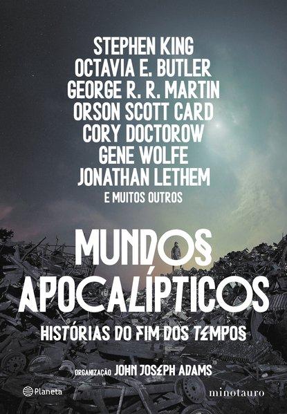 Mundos apocalípticos. Histórias do fim dos tempos, livro de Stephen King, Octavia E. Butler, George Martin, Orson Scott Card