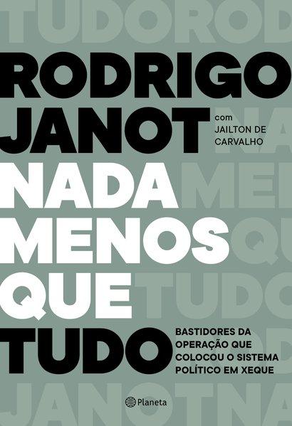 Nada menos que tudo. Bastidores da operação que colocou o sistema político em xeque, livro de Rodrigo Janot, Jaílton De Carvalho, Guilherme Evelin