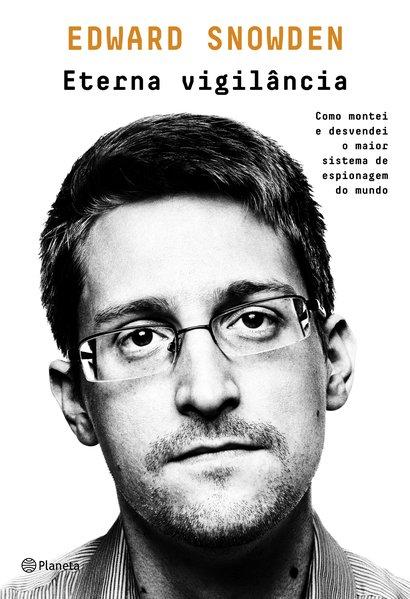 Eterna vigilância. Como montei e desvendei o maior sistema de espionagem do mundo, livro de Snowden Edward