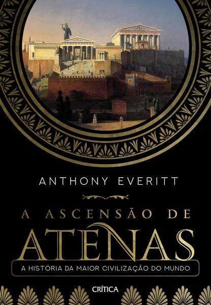 A ascensão de Atenas. A história da maior civilização do mundo, livro de Anthony Everitt