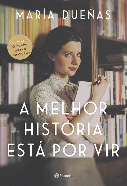 A melhor história está por vir, livro de Maria Dueñas