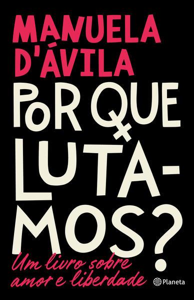 Por que lutamos? - Um livro sobre amor e liberdade, livro de Manuela DÁvila