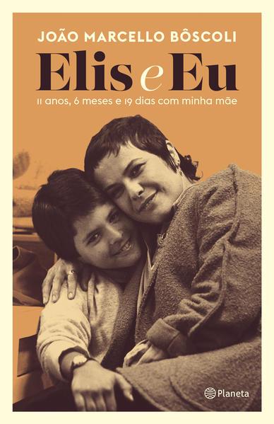 Elis e eu. 11 anos, 6 meses e 19 dias com minha mãe, livro de João Marcello Bôscoli