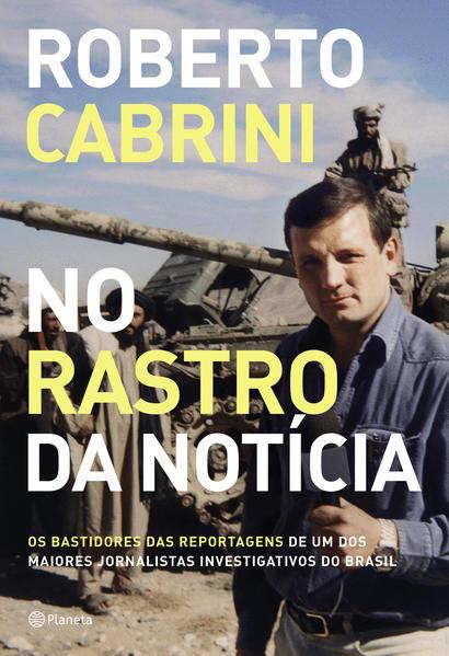 No rastro da notícia. Os bastidores das reportagens de um dos maiores jornalistas investigativos do Brasil, livro de Roberto Cabrini
