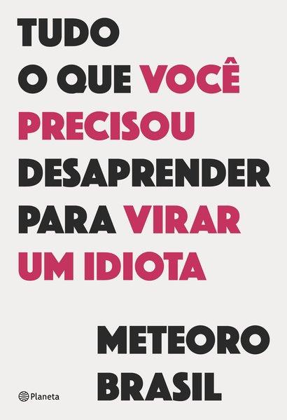 Tudo o que você precisou desaprender para virar um idiota, livro de  Meteoro Brasil