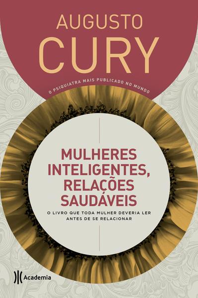 Mulheres inteligentes, relações saudáveis. O livro que toda mulher deveria ler antes de se relacionar, livro de Augusto Cury