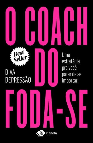 O coach do foda-se. Uma estratégia pra você parar de se importar!, livro de  Diva depressão